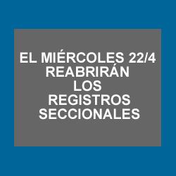 REABREN LOS REGISTROS SECCIONALES